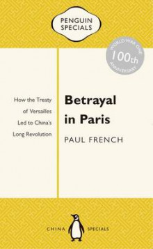 Betrayal In Paris: How The Treaty Of Versailles Led To China's Long Revolution: Penguin Specials av Paul French (Heftet)