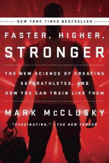 Faster, Higher, Stronger av Mark McClusky (Heftet)
