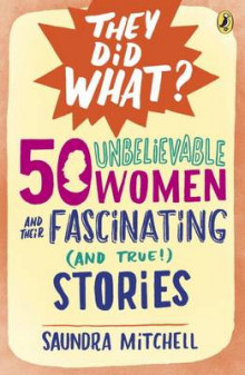 50 Unbelievable Women and Their Fascinating (And True!) Stories av Saundra Mitchell (Heftet)