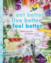 Eat Better, Live Better, Feel Better av Julie Cove (Heftet)