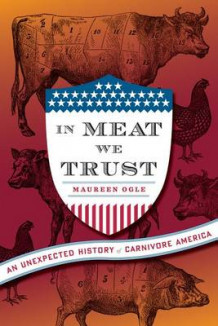 In Meat We Trust av Professor Maureen Ogle (Innbundet)