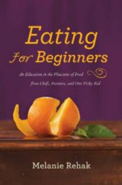 Eating for Beginners av Melanie Rehak (Innbundet)