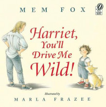 Harriet, You'll Drive Me Wild! av Mem Fox (Heftet)