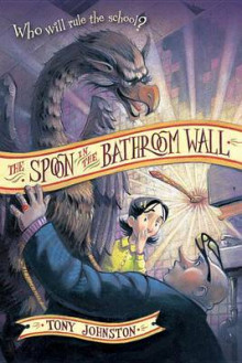The Spoon in the Bathroom Wall av Tony Johnston (Heftet)