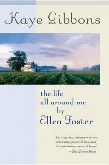 The Life All Around Me by Ellen Foster av Kaye Gibbons (Heftet)