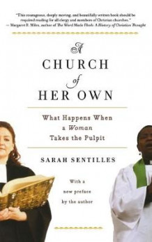 Church of Her Own: What Happens When a Woman Takes the Pulpit av Sarah Sentilles (Heftet)