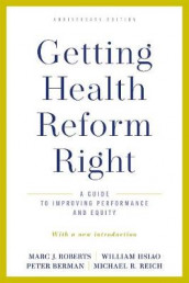 Getting Health Reform Right, Anniversary Edition av Peter Berman, William Hsiao, Michael R. Reich og Marc J. Roberts (Heftet)