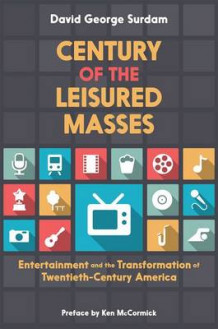 Century of the Leisured Masses av David George Surdam (Innbundet)