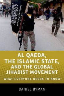 Al Qaeda, the Islamic State, and the Global Jihadist Movement av Daniel Byman (Innbundet)