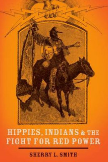 Hippies, Indians, and the Fight for Red Power av Sherry L. Smith (Heftet)
