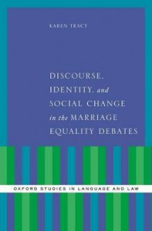 Discourse, Identity, and Social Change in the Marriage Equality Debates av Karen Tracy (Innbundet)
