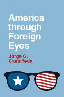 America through Foreign Eyes av Jorge G. Castaneda (Innbundet)