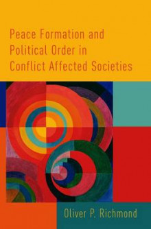 Peace Formation and Political Order in Conflict Affected Societies av Oliver P. Richmond (Innbundet)