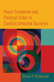 Peace Formation and Political Order in Conflict Affected Societies av Oliver P. Richmond (Heftet)