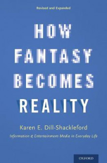 How Fantasy Becomes Reality av Karen E. Dill-Shackleford (Innbundet)