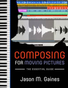 Composing for Moving Pictures av Jason M. Gaines (Innbundet)