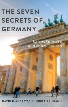 The Seven Secrets of Germany av David B. Audretsch og Erik E. Lehmann (Innbundet)
