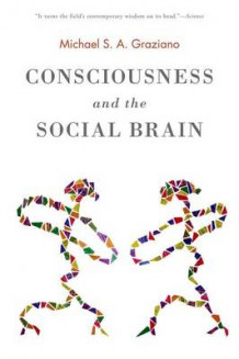 Consciousness and the Social Brain av Michael Graziano (Heftet)