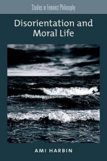 Disorientation and Moral Life av Ami Harbin (Innbundet)