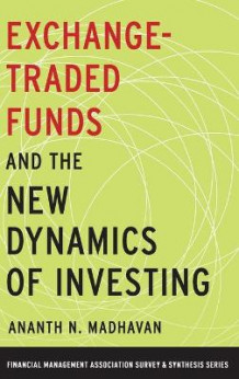 Exchange-Traded Funds and the New Dynamics of Investing av Ananth N. Madhavan (Innbundet)