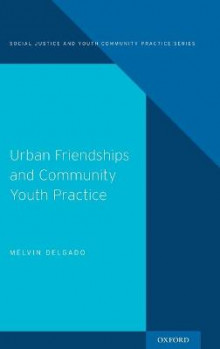 Urban Friendships and Community Youth Practice av Melvin Delgado (Innbundet)