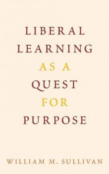 Liberal Learning as a Quest for Purpose av William M. Sullivan (Innbundet)