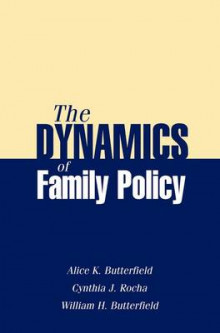 The Dynamics of Family Policy av Alice K. Butterfield, Cynthia J. Rocha og William H. Butterfield (Heftet)