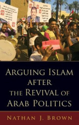 Omslag - Arguing Islam After the Revival of Arab Politics
