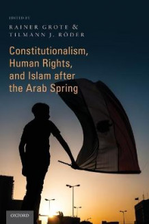 Constitutionalism, Human Rights, and Islam After the Arab Spring av Rainer Grote og Tilmann J. Roder (Innbundet)