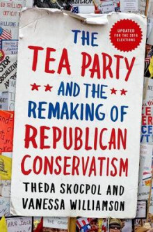 The Tea Party and the Remaking of Republican Conservatism av Theda Skocpol og Vanessa Williamson (Heftet)