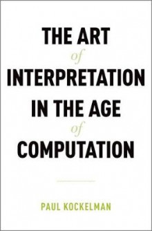 The Art of Interpretation in the Age of Computation av Paul Kockelman (Innbundet)