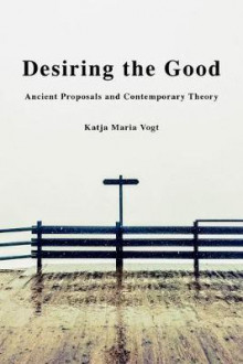 Desiring the Good av Katja Maria Vogt (Innbundet)