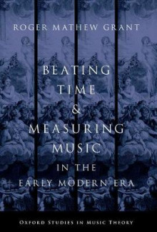 Beating Time & Measuring Music in the Early Modern Era av Roger Mathew Grant (Heftet)