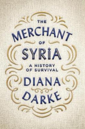 The Merchant of Syria av Diana Darke (Innbundet)