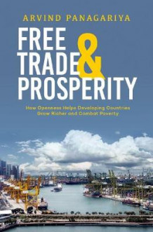 Free Trade and Prosperity av Arvind Panagariya (Innbundet)
