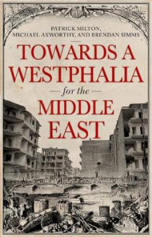 Towards a Westphalia for the Middle East av Patrick Milton, Michael Axworthy og Brendan Simms (Innbundet)
