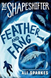 The Shapeshifter: Feather and Fang av Ali Sparkes (Heftet)