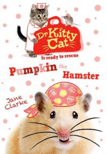 Dr Kittycat is Ready to Rescue: Pumpkin the Hamster av Jane Clarke (Heftet)
