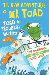 The New Adventures of Mr Toad: Toad in Troubled Waters av Tom Moorhouse (Heftet)