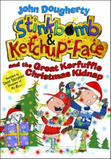 Stinkbomb and Ketchup-Face and the Great Kerfuffle Christmas Kidnap av John Dougherty (Heftet)