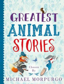 Greatest Animal Stories, chosen by Michael Morpurgo av Michael Morpurgo (Heftet)
