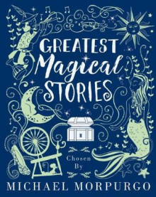 Greatest Magical Stories, chosen by Michael Morpurgo av Michael Morpurgo (Innbundet)