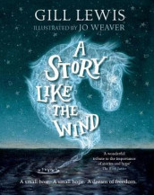A Story Like the Wind av Gill Lewis (Heftet)