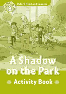 Oxford Read and Imagine: Level 3: A Shadow on the Park Activity Book av Paul Shipton (Heftet)
