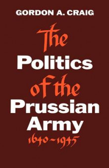 The Politics of the Prussian Army: 1640-1945 av J E Wallace Sterling Professor of Humanities Gordon a Craig (Heftet)