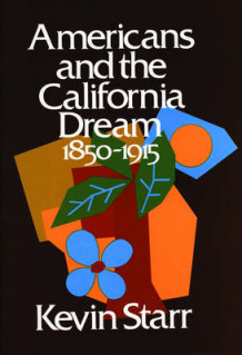 Americans and the California Dream 1850-1915 av Kevin Starr (Innbundet)
