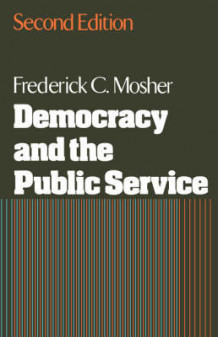 Democracy and the Public Service av Frederick C. Mosher (Heftet)