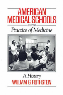 American Medical Schools and the Practice of Medicine av William G. Rothstein (Innbundet)