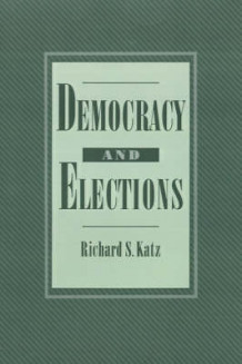 Democracy and Elections av Richard S. Katz (Innbundet)