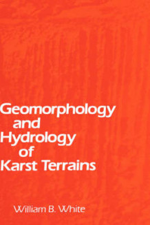 Geomorphology and Hydrology of Karst Terrains av William B. White (Innbundet)